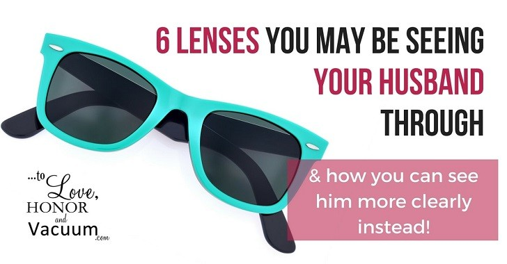 Wifey Wednesday: What Lens Do You See Your Husband Through?