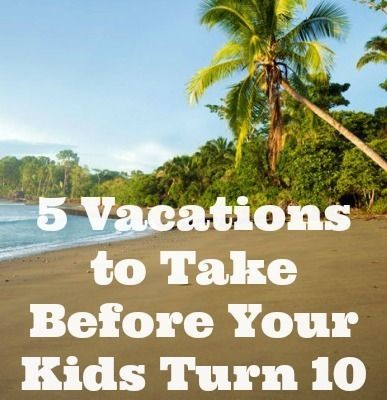 Top 10 Ways Vacations with Your Kids Can Be Amazing