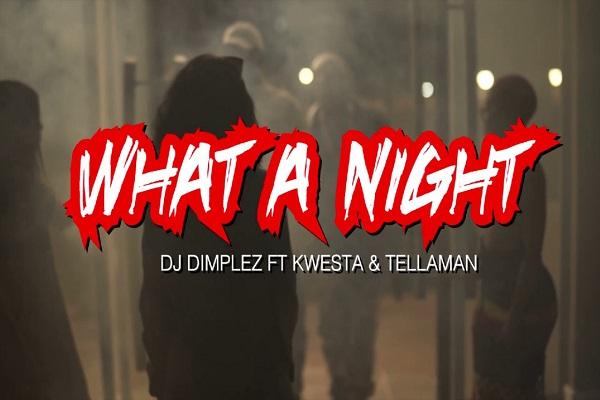 DJ Dimplez – What A Night ft. Tellaman & Kwesta (@DjDimplez)