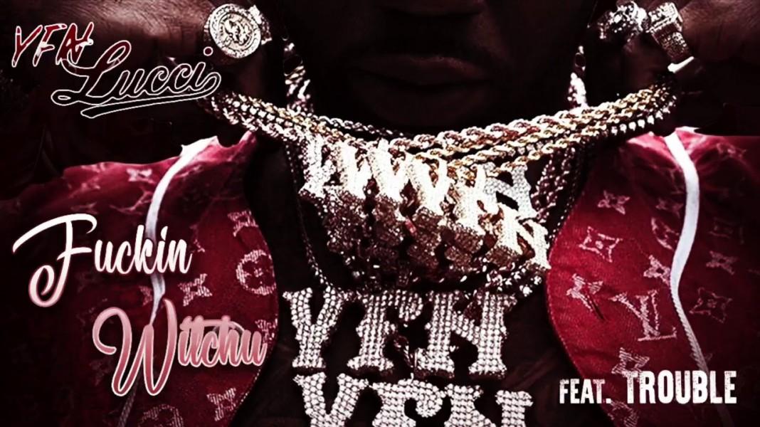 YFN Lucci Feat. Trouble - Fuckin Witchu
