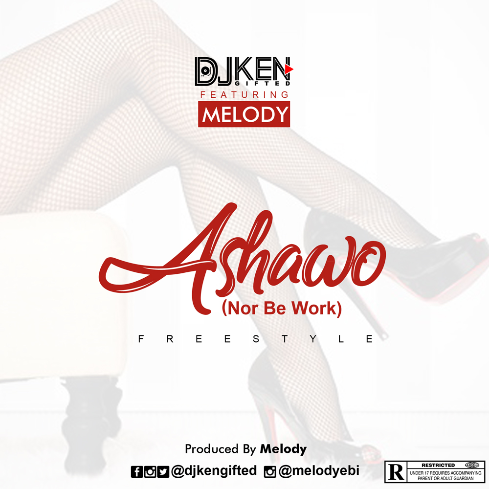 HOT: DJ Ken Ft Melody - Ashawo (Freestyle)