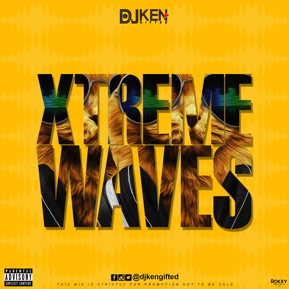 MIXTAPE: DJ Ken Gifted – Xtreme Waves (Mix)
