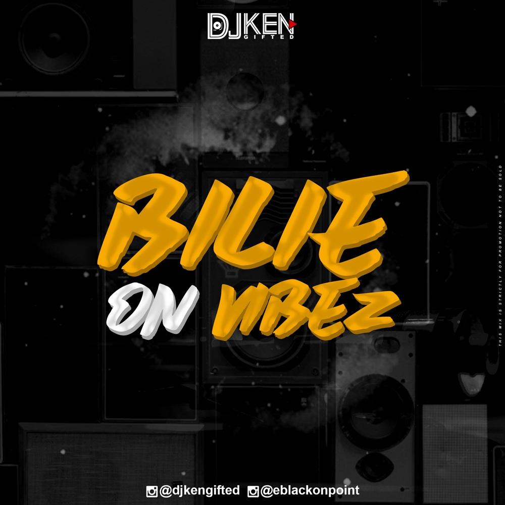 MIX: DJ Ken Gifted - Bilie'On Vibez